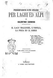 Peregrinazioni d'uno zingaro per laghi ed Alpi il lago Maggiore, l'Ossola, la Frua ed il Gries di Valentino Carrera