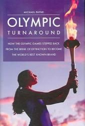 Olympic Turnaround: How the Olympic Games Stepped Back from the Brink of Extinction to Become the World's Best Known Brand