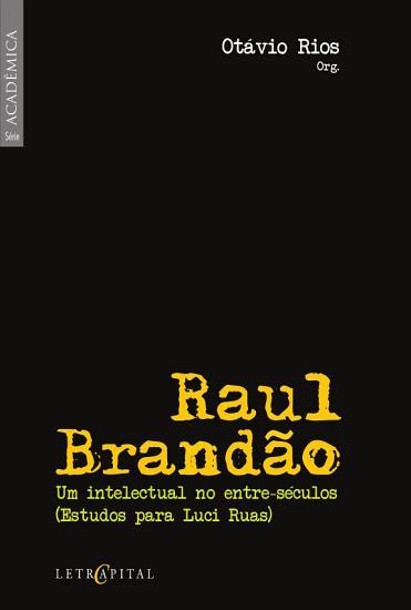 Raul Brand  o  um intelectual no entre s  culos  Estudos para Luci Ruas  PDF