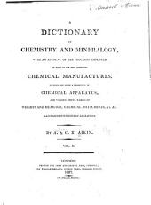 A Dictionary of Chemistry and Mineralogy: With an Account of the Processes Employed in Many of the Most Important Chemical Manufactures. To which are Added a Description of Chemical Apparatus, and Various Useful Tables of Weights and Measures, Chemical Instruments ... Illustrated with 15 Engravings, Volume 2