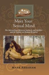 Meet Your Sexual Mind: The Interaction Betwen Instinct and Intellect and its Impact on Human Behavior