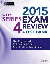 Wiley Series 4 Exam Review 2015 + Test Bank: The Registered Options Principal Qualification Examination, Edition 3