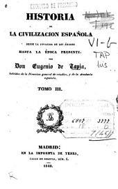Historia de la civilizacion española desde la invasion de los Árabes hasta la época presente: Volumen 3