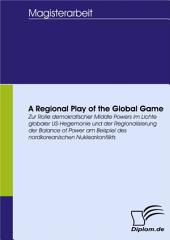A Regional Play of the Global Game: Zur Rolle demokratischer Middle Powers im Lichte globaler US-Hegemonie und der Regionalisierung der Balance of Power am Beispiel des nordkoreanischen Nuklearkonflikts
