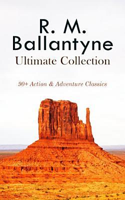 R  M  BALLANTYNE Ultimate Collection  90  Action   Adventure Classics PDF