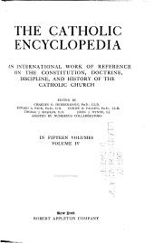 The Catholic Encyclopedia: An International Work of Reference on the Constitution, Doctrine, Discipline, and History of the Catholic Church, Volume 4