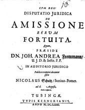 Disputatio iuridica de amissione rerum fortuita