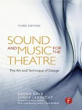 Sound and Music for the Theatre: The Art & Technique of Design, Edition 3