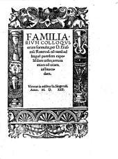 Familiarivm Colloqviorum formulae, per D. Erasmu[m] Roterod. no[n] tantu[m] ad lingua[m] puerilem expolie[n]dam utiles, uerum etiam ad uitam instituendam