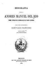 Biografía del sr. d. Andrés Manuel del Río: primer catedrático de mineralogía del Colegio de Minería ...