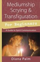 Mediumship Scrying   Transfiguration for Beginners PDF