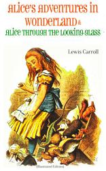 Alice S Adventures In Wonderland Alice Through The Looking Glass Alice In Wonderland Illustrated Edition  Book PDF