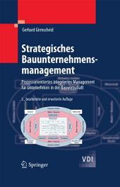 Strategisches Bauunternehmensmanagement: Prozessorientiertes integriertes Management für Unternehmen in der Bauwirtschaft, Ausgabe 2