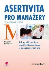 Asertivita pro manažery: Jak využít pozitiva asertivní komunikace k dosažení svých cílů - 2., rozšířené vydání