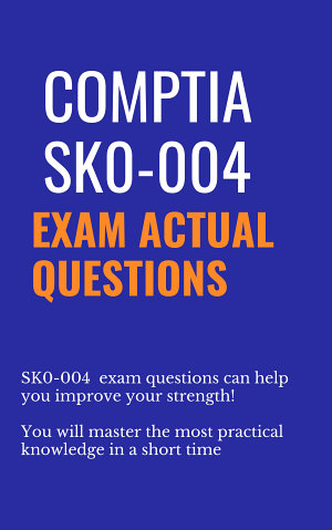 CompTIA SK0 004 Exam Best Practice Test for 2021