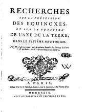 Recherches sur la précession des equinoxes, et sur la nutation de l'axe de la terre, dans le systême Newtonien