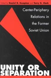 Unity Or Separation: Center-periphery Relations in the Former Soviet Union