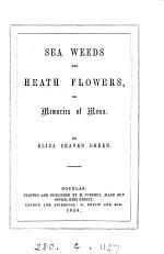 Sea Weeds and Heath Flowers, Or, Memories of Mona