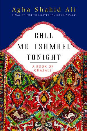 Call Me Ishmael Tonight  A Book of Ghazals