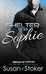Shelter for Sophie: A Firefighter Police Romantic Suspense