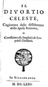 Il Divortio Celeste: Cagionato dalle dissolutezze della Sposa Romana, Et Consacrato alla simplicità de' scropolosi Christiani