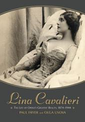 Lina Cavalieri: The Life of Opera's Greatest Beauty, 1874–1944