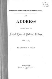 The Place of the College Graduate in American Life: An Address Delivered Before the Social Union at Amherst College, July 2, 1879