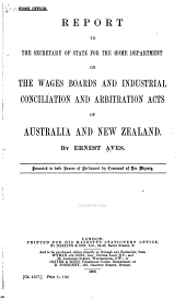 Report to the Secretary of State for the Home Department on the Wages Boards and Industrial Conciliation and Arbitration Acts of Australia and New Zealand