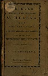 Brieven geschreven van het eiland St. Helena, door mevr. Bertrand, aan eene vriendin in Frankrijk, betreffende Napoleon Buonaparte