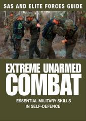 Extreme Unarmed Combat: SAS & Elite Forces Guide: Essential Military Skills in Self Defence