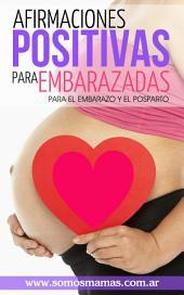 Afirmaciones positivas para embarazadas (Para el embarazo y el posparto): Conectate con tu cuerpo y tu bebé y disfruta de tu maternidad