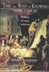 Time and Ways of Knowing Under Louis XIV: Molière, Sévigné, Lafayette