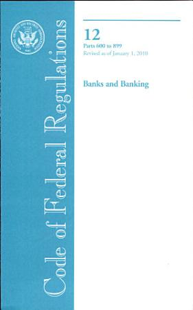 Code of Federal Regulations  Title 12  Banks and Banking  PT  600 899  Revised as of January 1  2010 PDF
