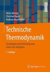 Technische Thermodynamik: Grundlagen und Anleitung zum Lösen von Aufgaben, Ausgabe 2