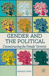 Gender and the Political: Deconstructing the Female Terrorist