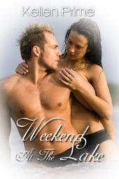 Weekend At The Lake : Erotica Sex: (Adults Only Erotica)