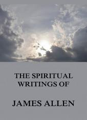The Spiritual Writings Of James Allen