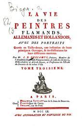 La vie des peintres flamands, allemands et hollandois: avec des portr. gravés en taille-douce, une indication de leurs principaux ouvrages et des réflexions sur leurs différentes manieres, Volume3