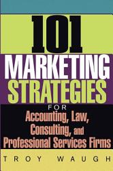 101 Marketing Strategies For Accounting Law Consulting And Professional Services Firms Book PDF