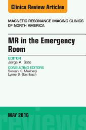 MR in the Emergency Room, An issue of Magnetic Resonance Imaging Clinics of North America, E-Book