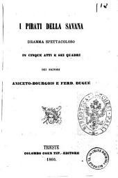 I pirati della savana dramma spettacoloso in cinque atti e sei quadri dei signori Aniceto Bourgeois e Ferd. Dugue