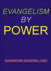 Evangelism By Power: Winning Souls With God's Tangible Power