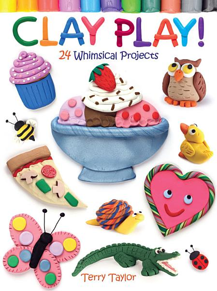 Clay Play! 24 Whimsical Projects Pdf Book