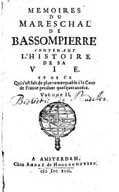 Mémoires Bassompierre. Contenant l'histoire de sa vie, et de ce qui s'est fait de plus remarquable à la cour de France, pendant quelques années: Volume 2