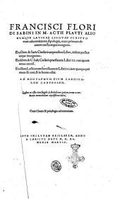 Francisci Floridi Sabini In M. Actij Plauti aliorumque Latinæ linguæ scriptorum calumniatores apologia, nuncprimum ab autore aucta atque recognita. Eiusdem De Iuris Ciuilis interpretibus liber, itidem auctus atque recognitus. Eiusdem De C. Iulij Cæsaris præstantia libri 3. nunquam antea excusi. Eiusdem Lectionum succisiuarum libri 3. iam quoque primum & nati, & in lucem editi. ... Quibus accessit etiam singulis, in studiosorum gratiam, rerum ac uerborum memorabilium copiosissimus index
