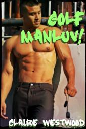 Golf MANLUV!: A Gay Locker Room erotic tale