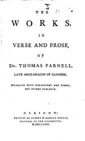 The Works: In Verse and Prose, of Dr. Thomas Parnell, ... Enlarged with Variations and Poems, Not Before Publish'd