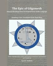 The Epic of Gilgamesh: Selected Readings from its Original Early Arabic Language: Including a New Translation of the Flood Story