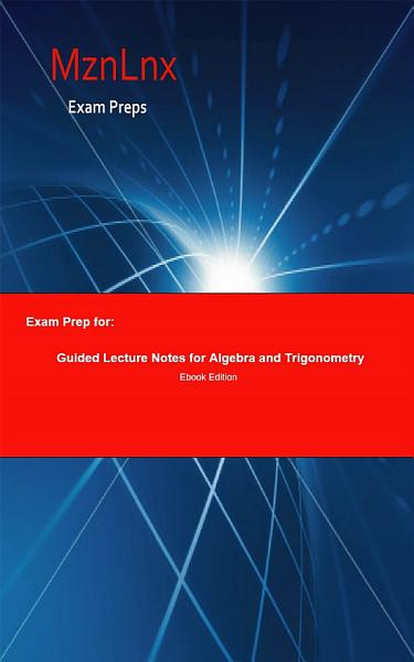 Exam Prep for: Guided Lecture Notes for Algebra and Trigonometry