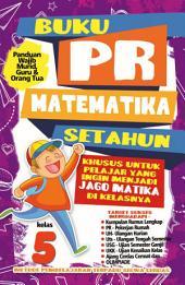 Buku PR Matematika Setahun Kelas 5: Panduan Wajib Murid, Guru dan Orang Tua